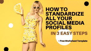 How To Standardize Every Social Media Profile in 3 Easy Steps (+ Free Worksheet)